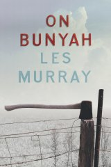 On Bunyah by Les Murray.
