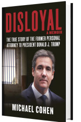 """Michael Cohen's memoir, """"Disloyal: The True Story of the Former Personal Attorney to President Donald J. Trump."""""""