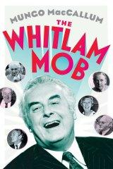 <i>The Whitlam Mob</i>, by Mungo MacCallum.