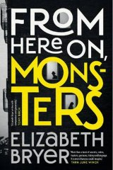 From Here On, Monsters by Elizabeth Bryer.