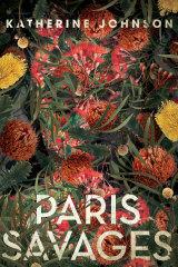 Paris Savages by Katherine Johnson.
