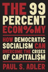 <i>The 99 Percent Economy: How Democratic Socialism Can Overcome The Crises Of Capitalism</i> by Paul Adler (Oxford University Press, $38.95).