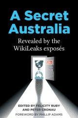 A Secret Australia: Revealed by the WikiLeaks Exposes (Monash University Publishing).