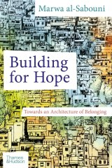 <i>Building for Hope: Towards an Architecture of Belonging</i> by Marwa al-Sabouni