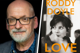 Sebastian Barry enjoyed Roddy Doyle's heartfelt, no-holds-barred novel Love.