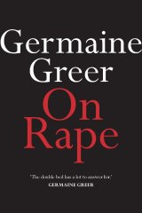 On Rape, by Germaine Greer.