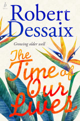 <i>The Time Of Our Lives</i> by Robert Dessaix