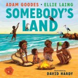 The cover artwork for <i>Somebody's Land</i> by Adam Goodes and Ellie Laing, illustrated by David Hardy