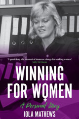 <i>Winning for Women: A Personal Story</i>by Iola Mathews (Monash University Publishing, 2019).