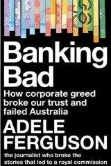 Banking Bad by Adele Ferguson.