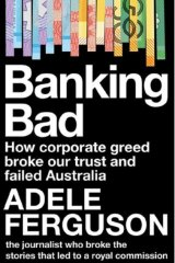 Banking Bad by Adele Ferguson.