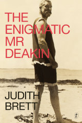 <i>The Enigmatic Mr Deakin</i>, by Judith Brett.
