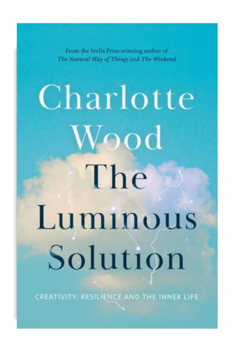 The Luminous Solution by Charlotte Wood.