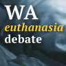 End in sight for epic WA euthanasia debate as upper house finalises draft law