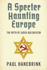 A Specter Haunting Europe: The Myth of Judeo-Bolshevism by Paul Hanebrink.