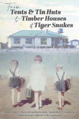 <i>From Tents & Tin Huts to Timber Houses & Tiger Snakes</i> by James Affleck.