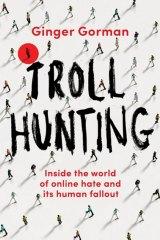 Troll Hunting. By Ginger Gorman.