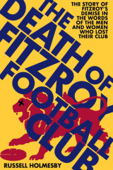 <i>The Death of the Fitzroy Football Club<i/>  by Russell Holmesby.