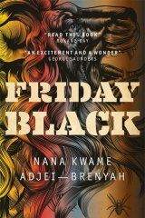 Friday Black by Nana Kwame Adjei-Brenyah.