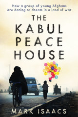 <i>The Kabul Peace House</i> by Mark Isaacs (Hardie Grant, 2019)
