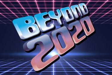 Beyond 2020.
