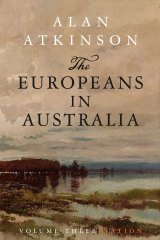 Alan Atkinson's <i>The Europeans in Australia: Volume III, Nation</i>.
