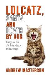 <i>Lolcatz, Santa and Death by Dog</i>, by Andrew Masterson.