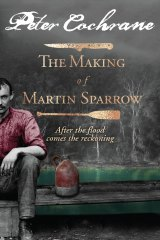 The Making of Martin Sparrow by Peter Cochrane.