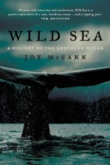 <i>Wild Sea: A History of the Southern Ocean</I>, by Joy McCann, New South Publishing, $32.99.