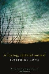 <i>A Loving Faithful Animal</i> by Josephine Rowe.