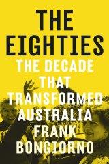 <i>The Eighties</i> by Frank Bongiorno.
