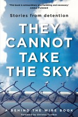 <I>They Cannot Take the Sky: Stories from Detention</I>, edited by Michael Green and Andre Dao.