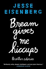 <i>Bream Gives Me Hiccups: And Other Stories</i> by Jesse Eisenberg.