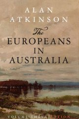 <i>The Europeans in Australia</i> by Alan Atkinson.