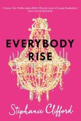 Everybody Rise by Stephanie Clifford.