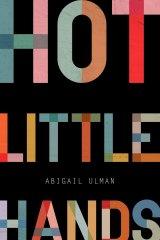 <i>Hot Little Hands</i>, by Abigail Ulman.