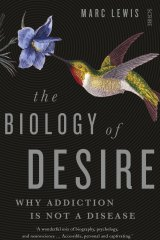 <i>The Biology of Desire: Why Addiction Is Not a Disease</i> by Professor Marc Lewis.