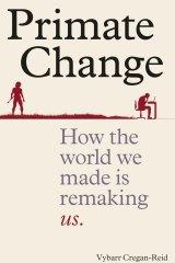 Primate Change by Vybarr Cregan-Reid.