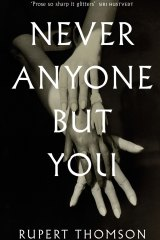 Never Anyone But You by Rupert Thomson.