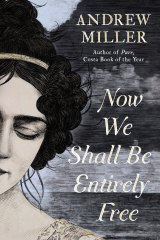 Now We Shall Be Entirely Free by Andrew Miller.