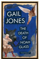 The Death of Noah Glass by Gail Jones.