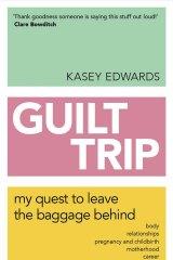 Guilt Trip, by Kasey Edwards.