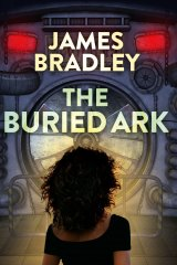 The Buried Ark, by James Bradley. Pub date: June 10, 2018. Mmag.