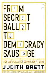 From Secret Ballot to Democracy Sausage: How Australia Got Compulsory Voting by Judith Brett.