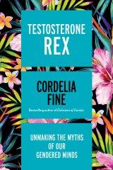<i>Testosterone Rex</I> by University of Melbourne psychologist Cordelia Fine.