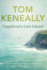 <i>Napoleon's Last Island</i> by Tom Keneally.