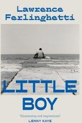Little Boy is Lawrence Ferlinghetti's long-awaited memoir-cum-novel, the fruit of two decades' work.
