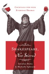<i>Shakespeare, Not Stirred</i> by Caroline Bicks and Michelle Ephraim.