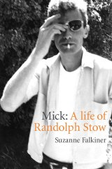 Mick: A Life of Randolph Stow, by Suzanne Falkiner/