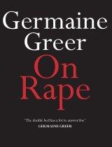On Rape. By Germaine Greer.